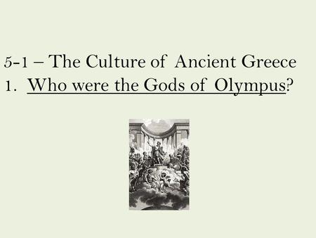 5-1 – The Culture of Ancient Greece 1. Who were the Gods of Olympus?