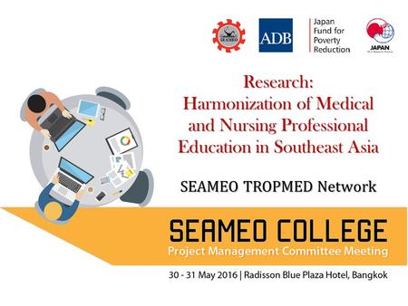 Research: Harmonization of Medical and Nursing Professional Education in Southeast Asia SEAMEO TROPMED Network.