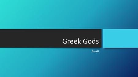 Greek Gods By AH Intro There are many Greek Gods what Greeks believed in almost too many in my own opinion. This PowerPoint is about the main twelve.