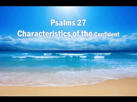 Characteristics of the Confident First, An Unwavering Trust in the Lord v. 1-3.