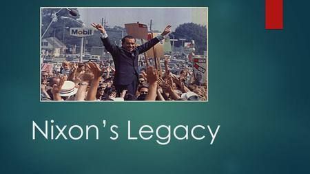 Nixon's Legacy. Today's Objective  After today's lesson, students will be able to…  Assess the Nixon presidency and draw conclusions as to their legacy.