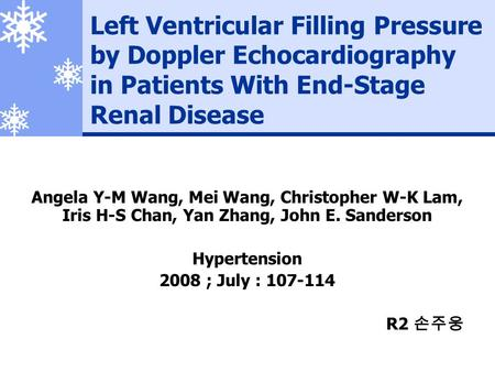 Left Ventricular Filling Pressure by Doppler Echocardiography in Patients With End-Stage Renal Disease Angela Y-M Wang, Mei Wang, Christopher W-K Lam,