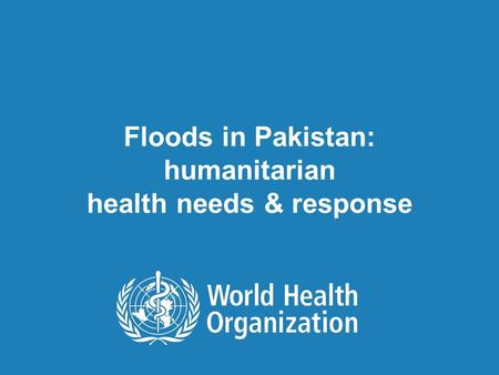 Floods in Pakistan: humanitarian health needs & response.