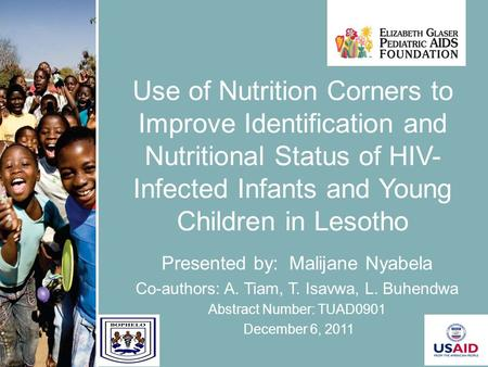 1 Use of Nutrition Corners to Improve Identification and Nutritional Status of HIV- Infected Infants and Young Children in Lesotho Presented by: Malijane.