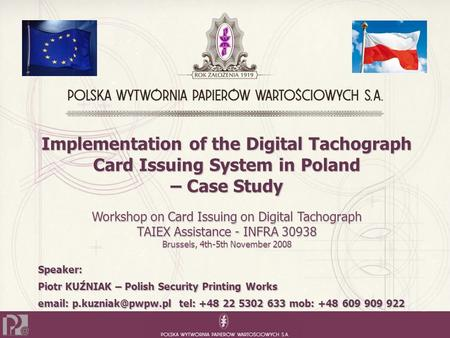 Implementation of the Digital Tachograph Card Issuing System in Poland – Case Study Speaker: Piotr KUŹNIAK – Polish Security Printing Works