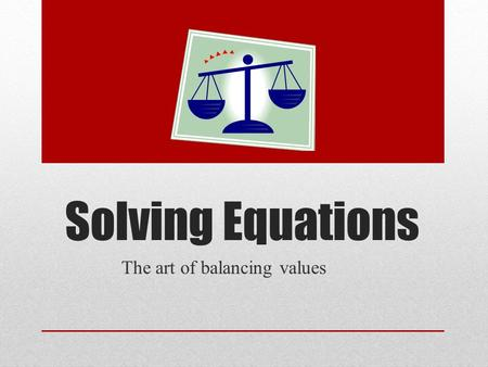 Solving Equations The art of balancing values. Words to Know Constant Coefficient Like Terms Variable Evaluate Justify Viable.