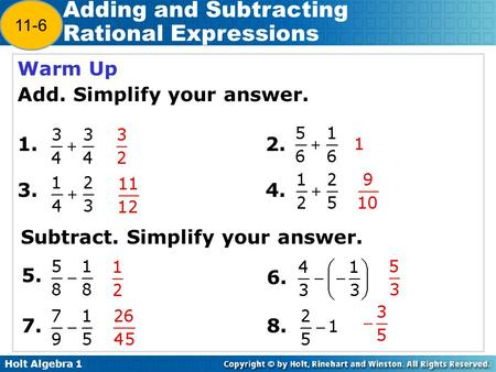 Holt Algebra 1 12-5 Adding and Subtracting Rational Expressions Warm Up Add. Simplify your answer. 1. 2. 3.4. Subtract. Simplify your answer. 5. 7. 6.