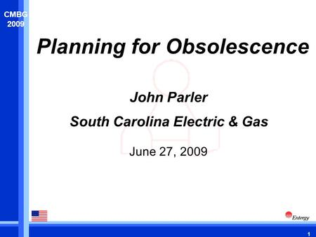 1 CMBG 2009 Planning for Obsolescence June 27, 2009 John Parler South Carolina Electric & Gas.