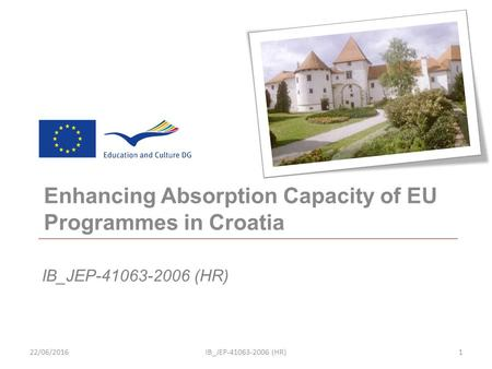 IB_JEP-41063-2006 (HR) Enhancing Absorption Capacity of EU Programmes in Croatia 22/06/2016IB_JEP-41063-2006 (HR)1.