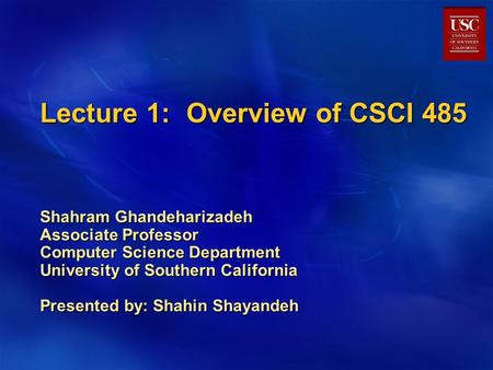 Lecture 1: Overview of CSCI 485 Shahram Ghandeharizadeh Associate Professor Computer Science Department University of Southern California Presented by: