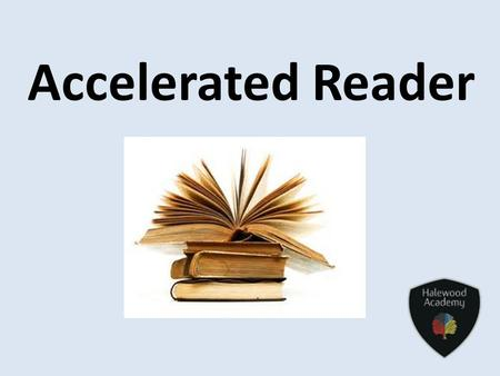 Accelerated Reader Why? In order for year 11 pupils to access their GCSE exams effectively to achieve pupils need to have an average reading age of at.