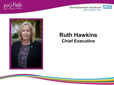 Ruth Hawkins Chief Executive. 2 3  Five Year Forward View Taskforce Report  Sustainability and Transformation Plans  Junior Doctors Contract  National.