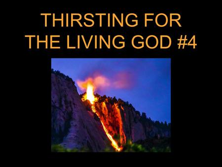 THIRSTING FOR THE LIVING GOD #4. LUKE 2 49 And he said unto them, How is it that ye sought me? wist ye not that I must be about my Father's business?