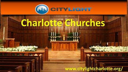 Charlotte Churches www.citylightcharlotte.org/. Charlotte Churches City-light is a vibrant gospel-driven faith family dedicated to Real. Simple. Faith.