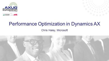 Performance Optimization in Dynamics AX Chris Haley, Microsoft.