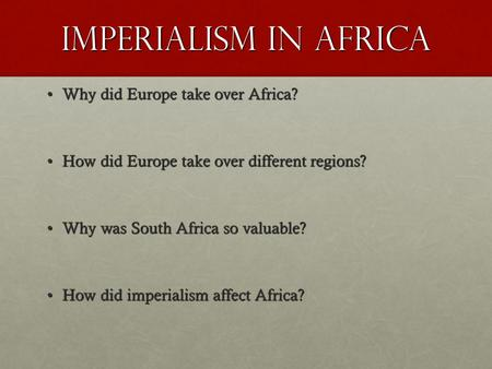 Imperialism in Africa Why did Europe take over Africa?Why did Europe take over Africa? How did Europe take over different regions?How did Europe take over.