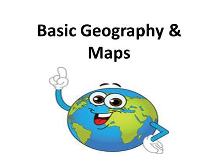 Basic Geography & Maps. How do the tools of geography help us understand our world? Maps are visual representations of geographic information that help.