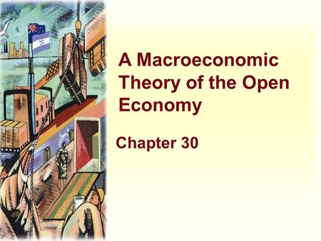 A Macroeconomic Theory of the Open Economy Chapter 30.
