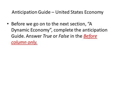 "Anticipation Guide – United States Economy Before we go on to the next section, ""A Dynamic Economy"", complete the anticipation Guide. Answer True or False."