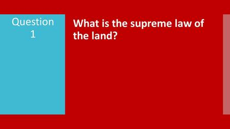 What is the supreme law of the land? Question 1. What does the Constitution do? Question 2.