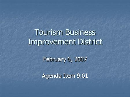 Tourism Business Improvement District February 6, 2007 Agenda Item 9.01.