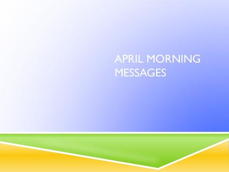 APRIL MORNING MESSAGES. WEDNESDAY, APRIL 27 DAY 9, PHYS. ED.  Good Morning!  Come in and copy down your assignments and begin LA (pink book) number.