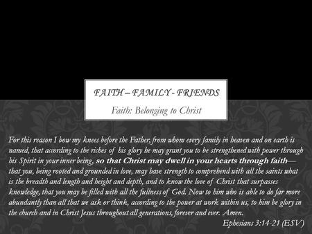 Faith: Belonging to Christ For this reason I bow my knees before the Father, from whom every family in heaven and on earth is named, that according to.
