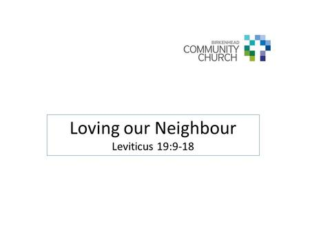 "Loving our Neighbour Leviticus 19:9-18. Matthew 22:36-40 36 ""Teacher, which is the greatest commandment in the Law?"" 37 Jesus replied: ""'Love the Lord."