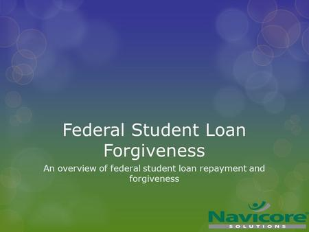 Federal Student Loan Forgiveness An overview of federal student loan repayment and forgiveness.