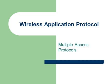 Wireless Application Protocol Multiple Access Protocols.
