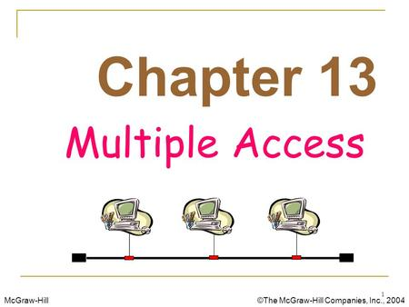 Chapter 13 Multiple Access.