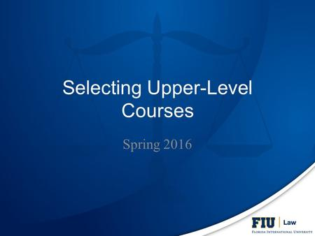 Selecting Upper-Level Courses Spring 2016. I. JD Requirements Completion of (and credit for) all FOUNDATION COURSES – 31 credits of Foundation Courses.