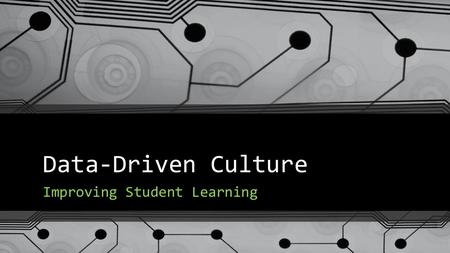 Data-Driven Culture Improving Student Learning. Overview of the Workshop Identify Sources of Data in your School Practical Ways to Analyse and Use Data.