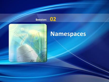 Namespaces© Aptech Limited Namespaces 02. Namespaces© Aptech LimitedNamespaces© Aptech Limited XML Namespaces  In this first lesson XML Namespaces, you.