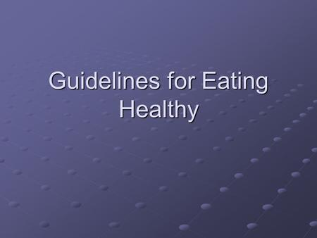 Guidelines for Eating Healthy. ABC's of good health Aim for fitness: 1. Aim for a healthy weight and 2.Be physically active each day. Build a Healthy.