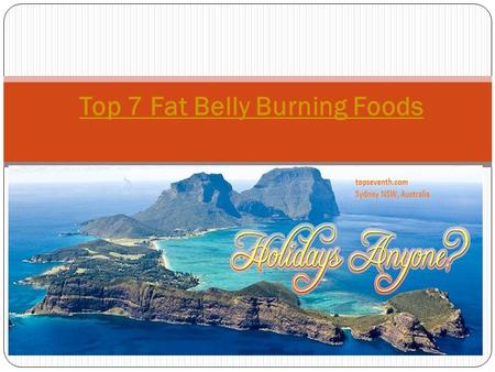 Top 7 Fat Belly Burning Foods. No one wants a huge belly so if you are trying to attain a flat belly, then there are fat burning foods that you need.