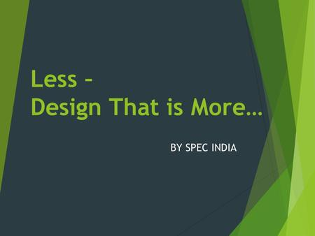 Less – Design That is More… BY SPEC INDIA. Less – Design  Adaptive Cross Platform CSS grid system  Responsive & Mobile First Projects  Uses Standards-based.