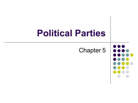 Political Parties Chapter 5. What is a Political Party? A political party is a group of persons who seek to control government by winning elections and.