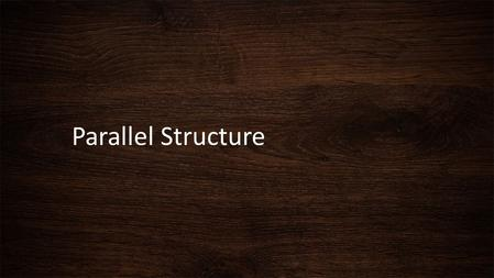 Parallel Structure. What is a Parallel Structure ? Parallel structure means using the same pattern of words to show that two or more ideas have the same.