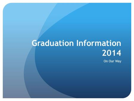 Graduation Information 2014 On Our Way. Grad Mass - Thursday, May 15 at 7:00 p.m. at St. Albert Parish  All Grade 12 students and their families (Catholic.