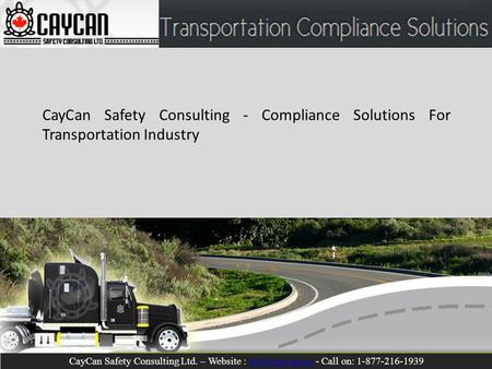 CayCan Safety Consulting - Compliance Solutions For Transportation Industry CayCan Safety Consulting Ltd. – Website : www.caycan.ca - Call on: 1-877-216-1939www.caycan.ca.