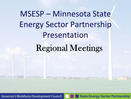 MSESP – Minnesota State Energy Sector Partnership Presentation Regional Meetings.
