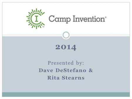 2014 Presented by: Dave DeStefano & Rita Stearns Camp Invention.