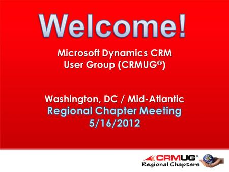 Meeting Agenda  8:30 – 9:00 Registration and Networking  9:00 – 9:15 Welcome & Introductions  9:15 – 10:15 CRM 2011 R8 Overview  10:15 – 10:30 Break.