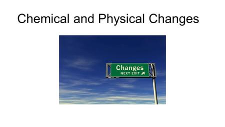 Chemical and Physical Changes. Physical Change A Physical change is a change in a substance that does not change what the substance is.