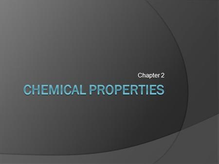 Chapter 2. Chemical Properties  A chemical property is any ability to produce a change in the composition of matter.  Chemical properties can be observed.