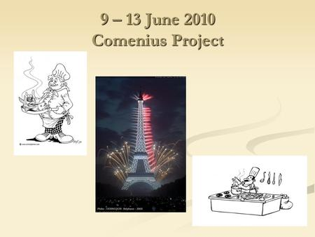 9 – 13 June 2010 Comenius Project. My name is Emmeline, I'm 12 years old. I am going to a school called Institution du Sacré Cœur. I live in Morsang sur.