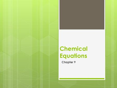 Chemical Equations Chapter 9. 9-1 What is a chemical reaction? We represent chemical change with a chemical reaction. Evidence that a chemical reaction.