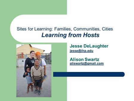 Sites for Learning: Families, Communities, Cities Learning from Hosts Jesse DeLaughter Alison Swartz