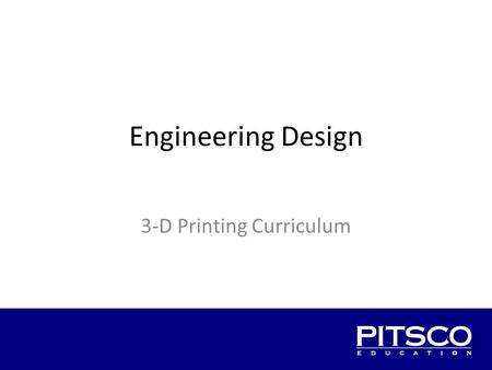 Engineering Design 3-D Printing Curriculum. Overview The challenge The plan The engineering process Meet the requirements Design iteration Plan for next.